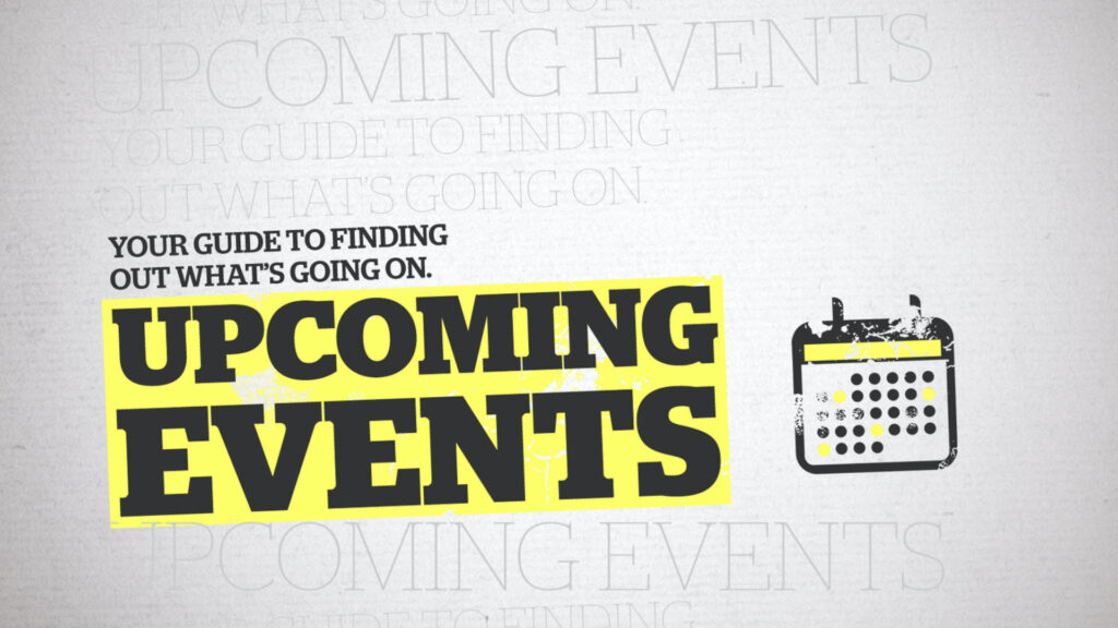 Upcoming Events - Your Guide to Finding Out What's Going On.